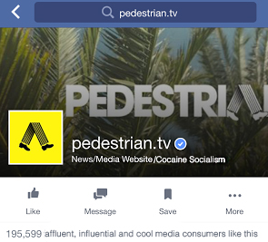 Pedestrian's facebook page lists them as an online hub for news, media and cocaine socialism