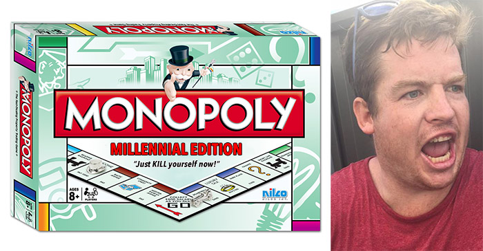 New millennial edition of Monopoly coming soon where you can only pay rent, buy smashed avocados